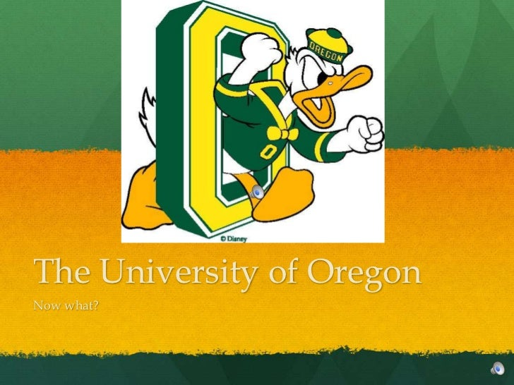 The University of Oregon<br />Now what?<br />