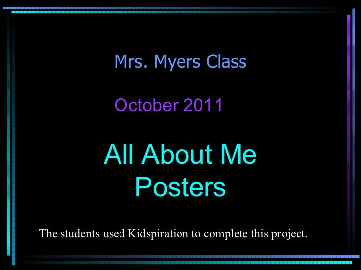 Mrs. Myers Class October 2011 All About Me Posters The students used Kidspiration to complete this project.