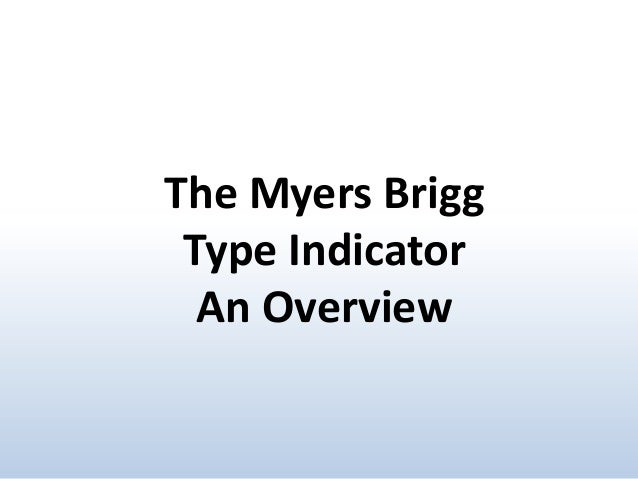 The Myers Brigg Type Indicator An Overview