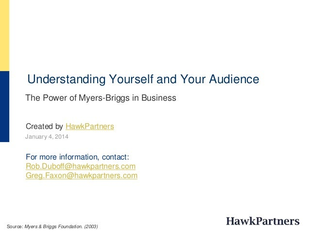 Understanding Yourself and Your Audience The Power of Myers-Briggs in Business January 4, 2014 For more information, conta...