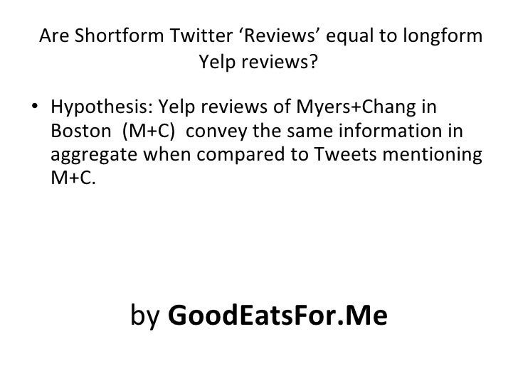 Are Shortform Twitter 'Reviews' equal to longform Yelp reviews?  <ul><li>Hypothesis: Yelp reviews of Myers+Chang in Boston...