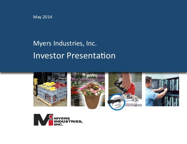 Myers	   Industries,	   Inc.	    Investor	   Presenta4on	    May	   2014