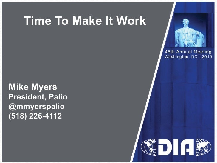 Time To Make It Work Mike Myers President, Palio @mmyerspalio (518) 226-4112