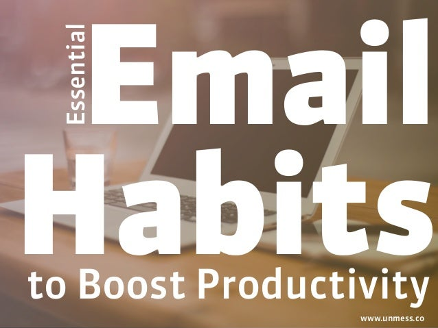 Email Habitsto Boost Productivity Essential www.unmess.co