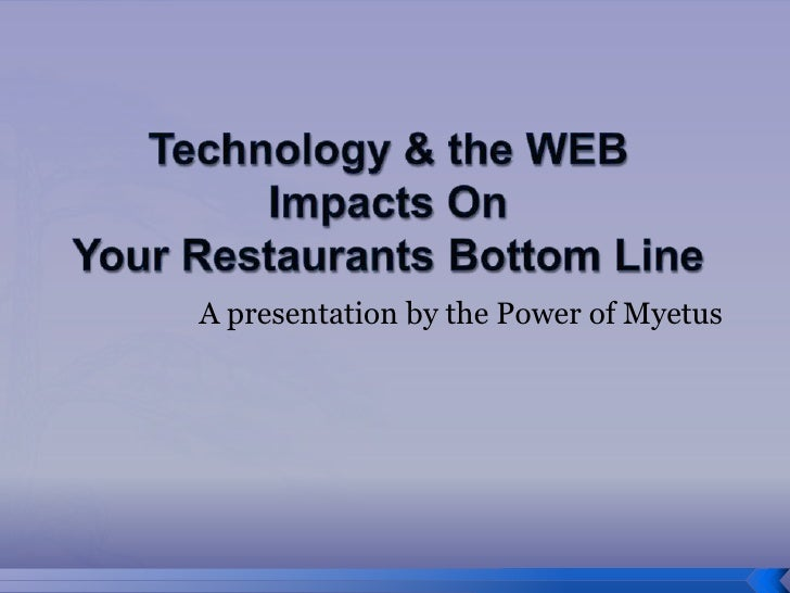 Technology & the WEBImpacts On Your Restaurants Bottom Line<br />A presentation by the Power of Myetus<br />