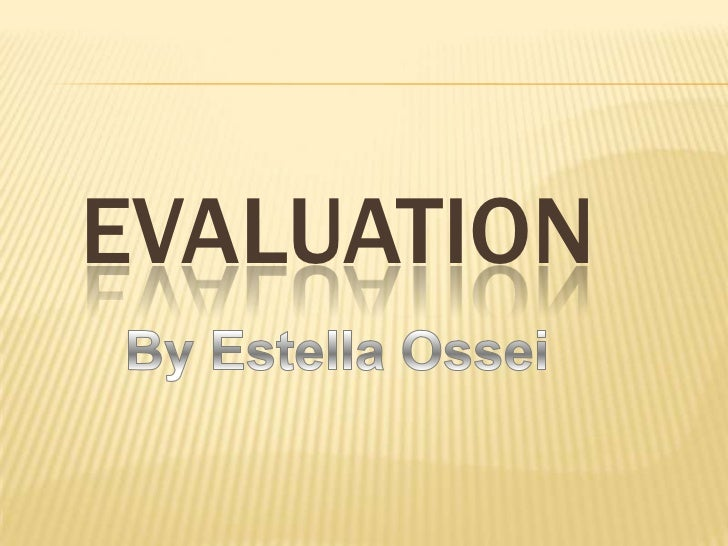 EVALUATION<br />By Estella Ossei<br />