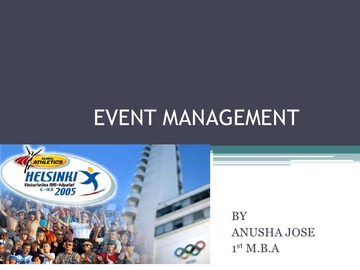EVENT MANAGEMENT              BY           ANUSHA JOSE           1st M.B.A