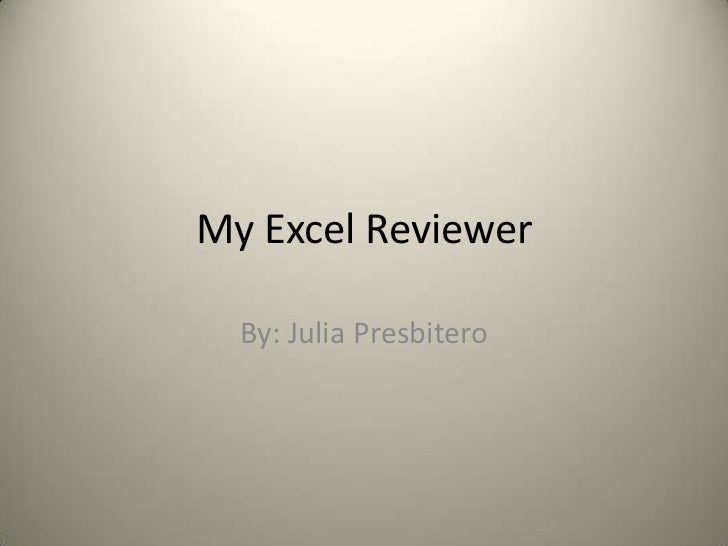 My Excel Reviewer  By: Julia Presbitero