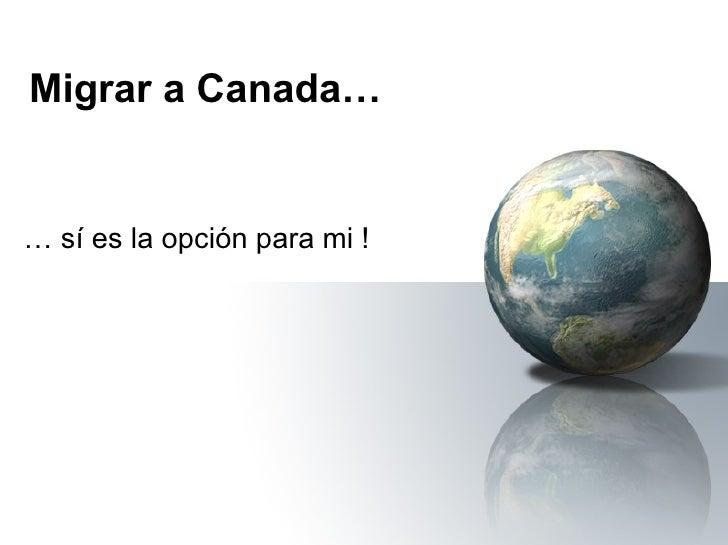 Migrar a Canada… …  sí es la opción para mi !