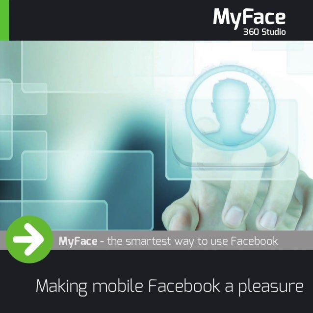 MyFace - the smartest way to use Facebook Making mobile Facebook a pleasure MyFace 360 Studio