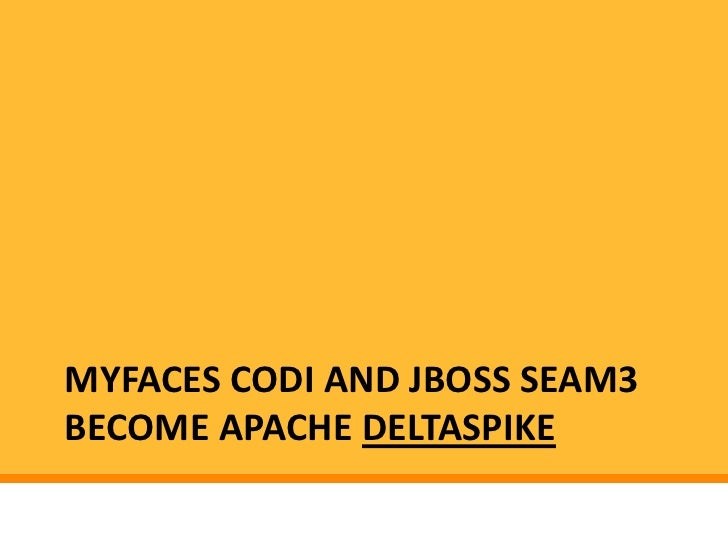 MYFACES CODI AND JBOSS SEAM3BECOME APACHE DELTASPIKE