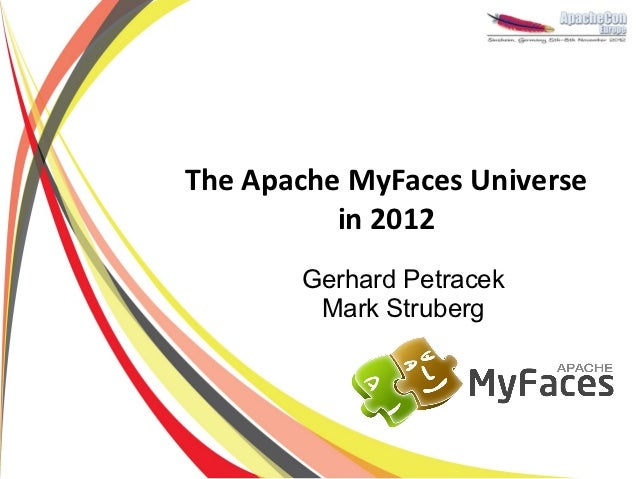 The Apache MyFaces Universe          in 2012       Gerhard Petracek        Mark Struberg