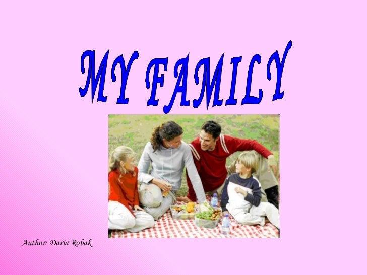 MY FAMILY Author: Daria Robak
