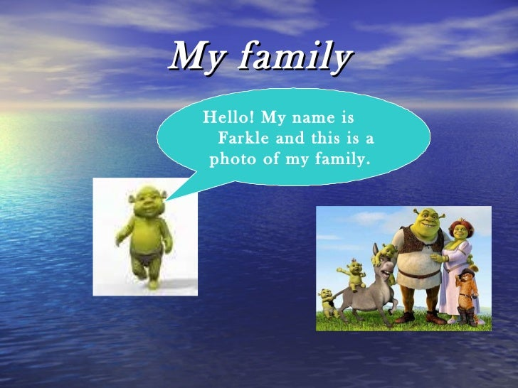 My family Hello! My name is  Farkle and this is a photo of my family.