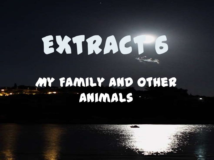Extract 6<br />My Family and Other Animals<br />