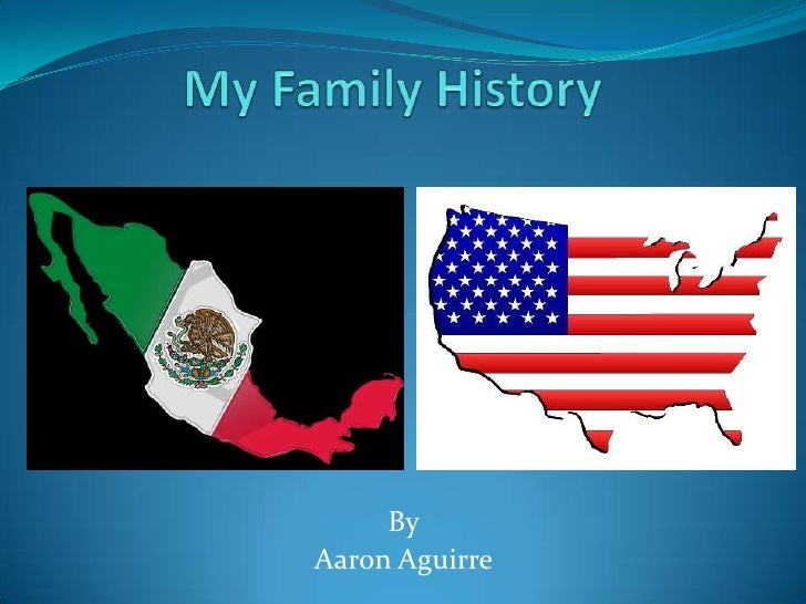 My Family History<br />By<br />Aaron Aguirre<br />