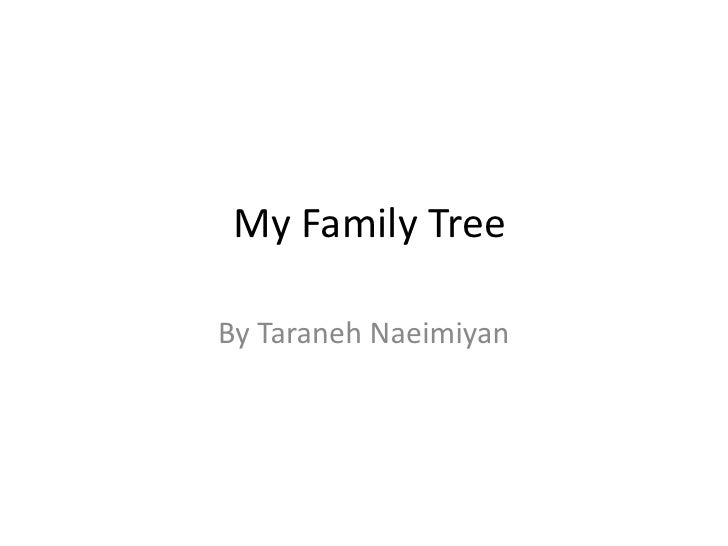 My Family Tree<br />By Taraneh Naeimiyan<br />
