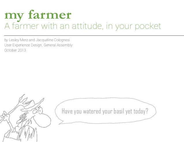 my farmer  A farmer with an attitude, in your pocket by Lesley Merz and Jacqueline Colognesi User Experience Design, Gener...