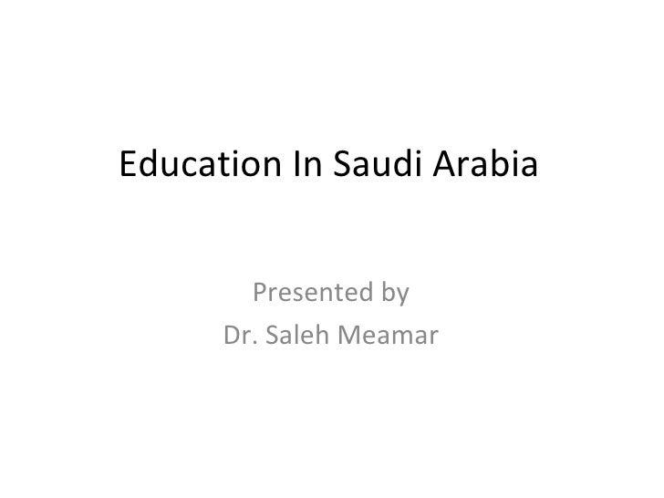 Education In Saudi Arabia Presented by Dr. Saleh Meamar
