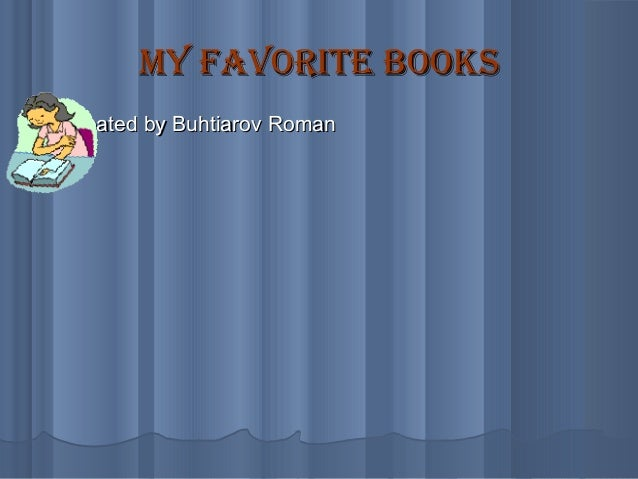 My favorite books   Created by Buhtiarov Roman