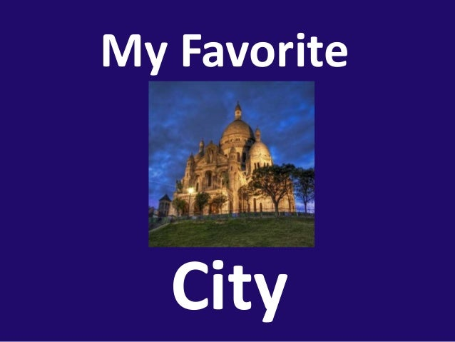 essay about my favourite city My favourite city essaysmy favorite city is toronto it is a great city for three reasons which are is to live, work, and for tourism the first reason is that toronto is great city.