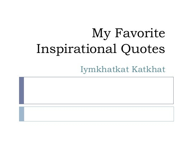 My favorite inspirational quotes