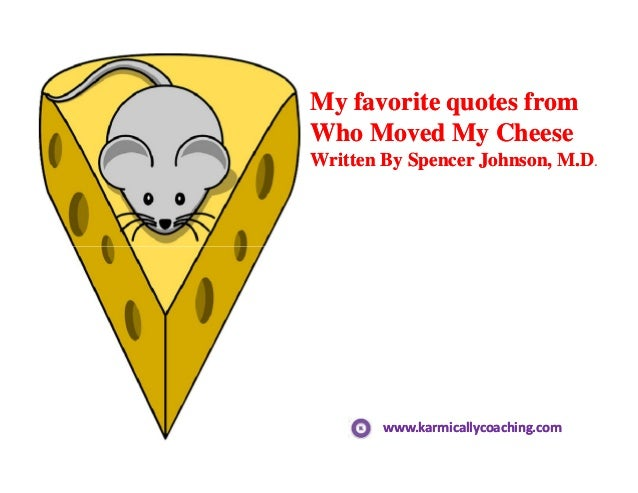 who moved my cheese essay questions I recently re-discovered a great little book called who moved my cheese, by spencer johnson, and i was reminded of its many lessons about how to deal with unexpected change.