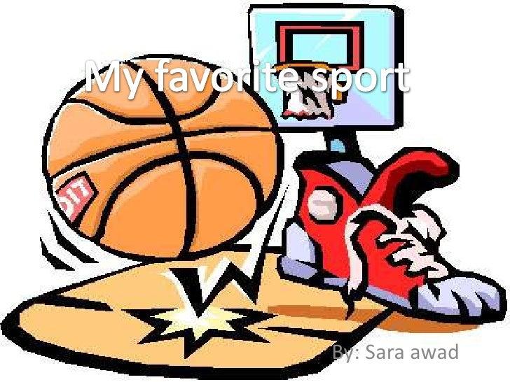 My favorite sport<br /> By: Sara awad <br />