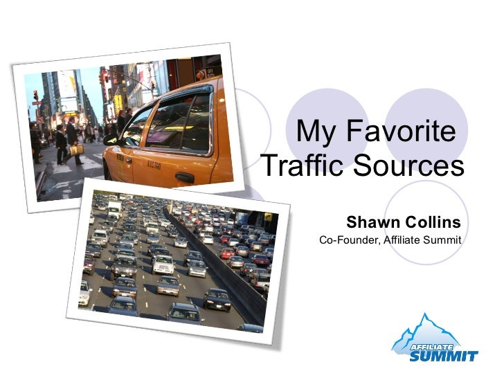 My Favorite  Traffic Sources Shawn Collins Co-Founder, Affiliate Summit