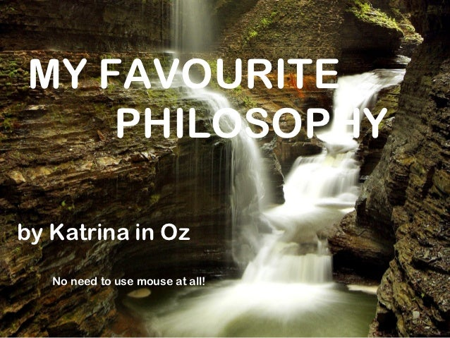 MY FAVOURITE    PHILOSOPHYby Katrina in Oz   No need to use mouse at all!