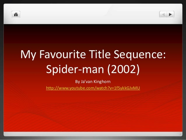 My Favourite Title Sequence: Spider-man (2002) By Ja'van Kinghorn http://www.youtube.com/watch?v=1f5ykkGJvMU