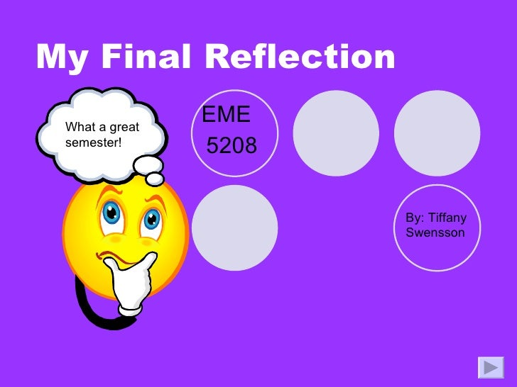 My Final Reflection EME  5208 By: Tiffany Swensson What a great semester!