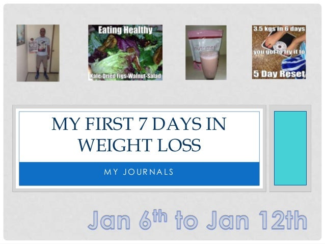MY FIRST 7 DAYS IN WEIGHT LOSS MY JOURNALS