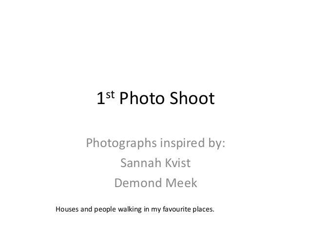1st    Photo Shoot         Photographs inspired by:              Sannah Kvist             Demond MeekHouses and people wal...