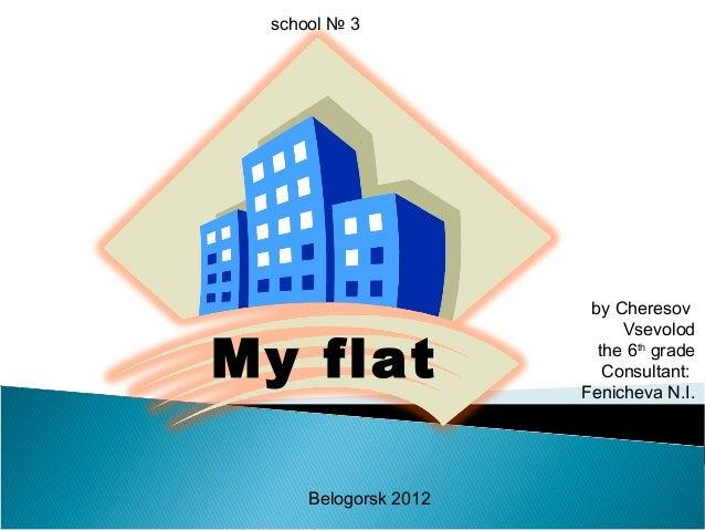 by CheresovVsevolodthe 6thgradeConsultant:Fenicheva N.I.Belogorsk 2012school № 3My flat