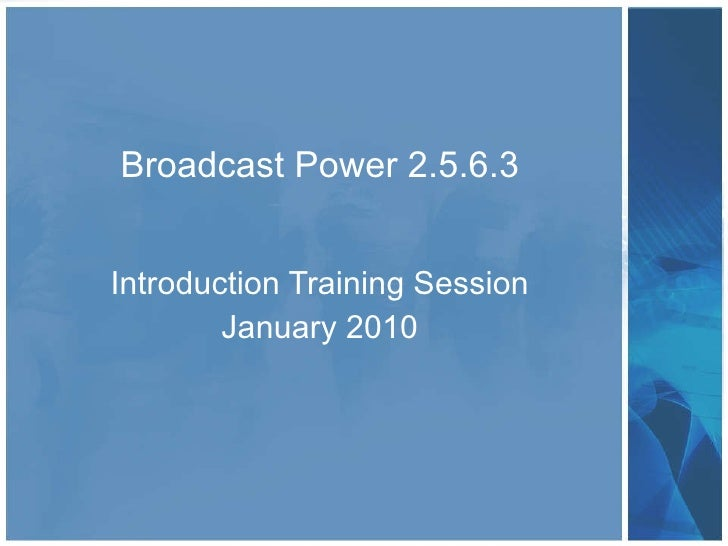 Broadcast Power 2.5.6.3 Introduction Training Session January 2010