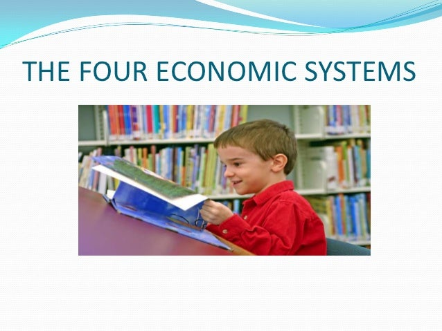 THE FOUR ECONOMIC SYSTEMS