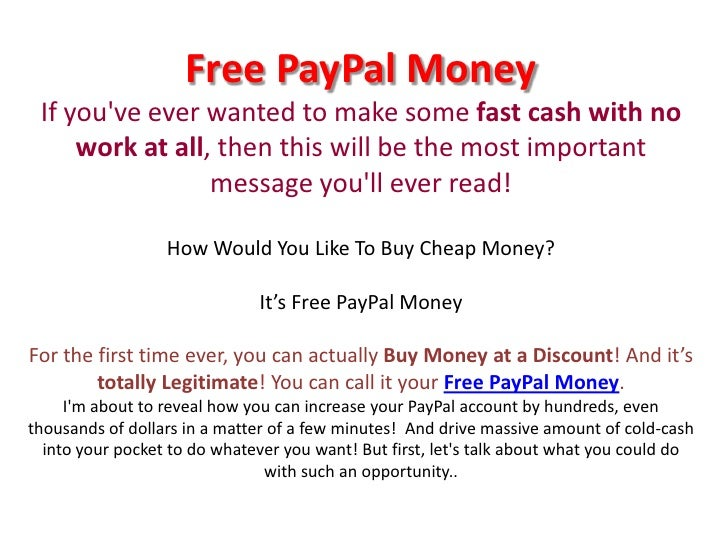 Free PayPal MoneyIf you've ever wanted to make some fast cashwith no work at all, then this will be the most important mes...