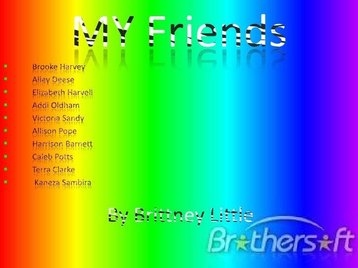 MyFriends<br />MY Friends<br /><ul><li>            Brooke Harvey