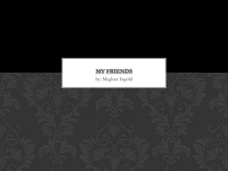 My friends by meghan ingold