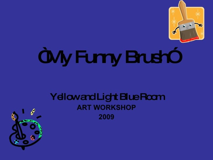 """ Funny Brus My          h""   Ye wa Lig BlueRo m    llo nd ht     o      ART WORKSHOP           2009"
