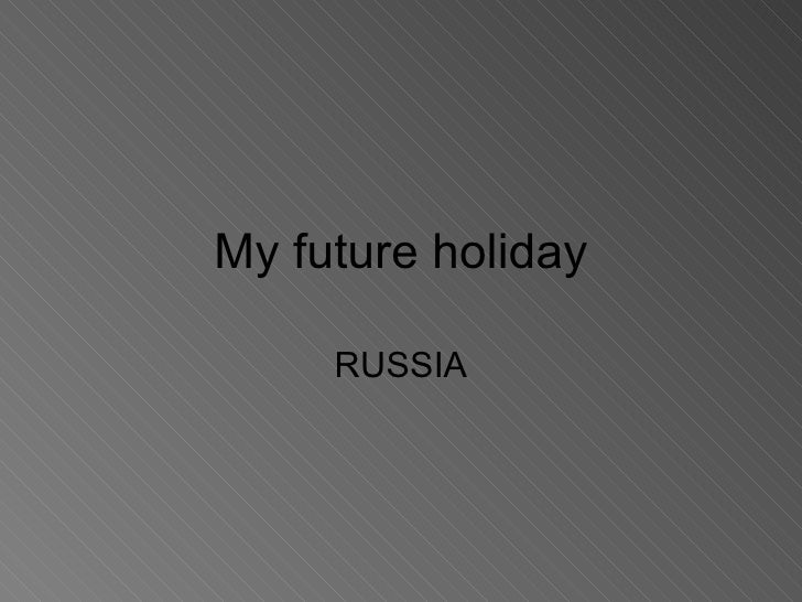 My future holiday in Russia