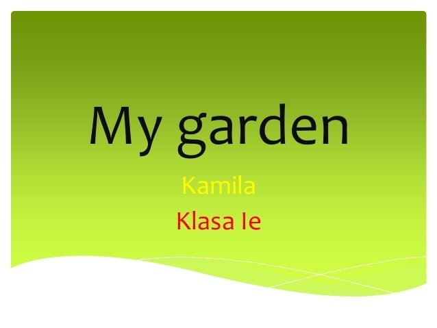 My garden Kamila Klasa Ie
