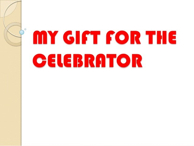 MY GIFT FOR THE CELEBRATOR