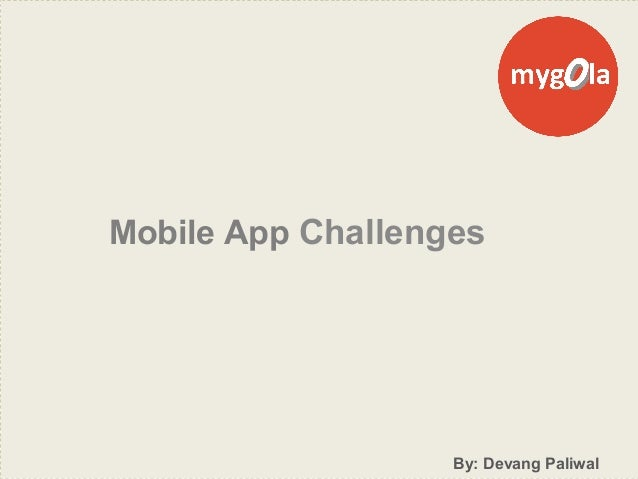 Mobile App Challenges By: Devang Paliwal