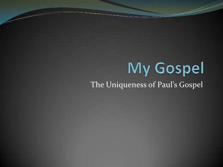 My Gospel: the Uniqueness of Paul's Gospel