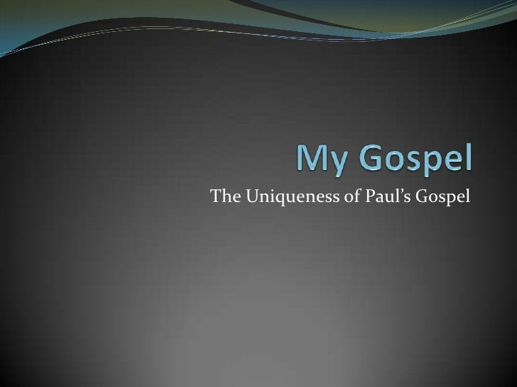 My Gospel: the Uniqueness of Paul's Gospel