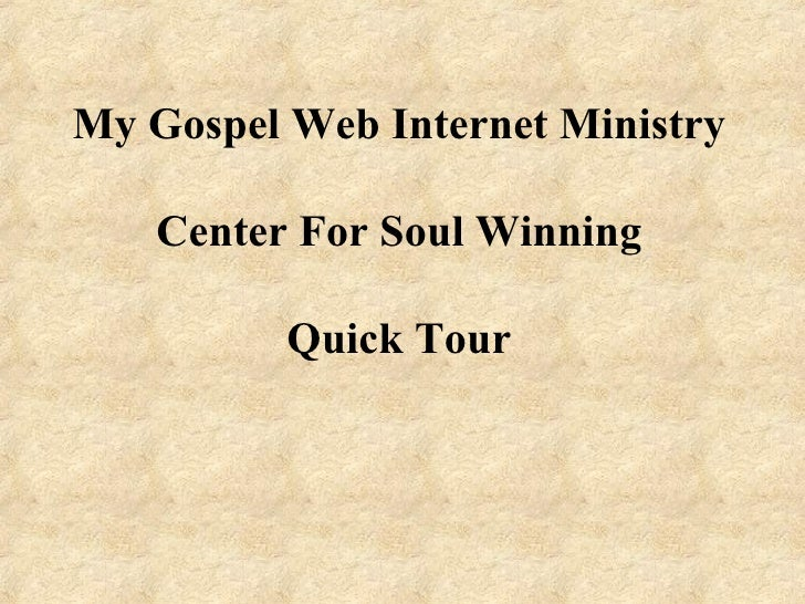My Gospel Web Internet Ministry Center For Soul Winning Quick Tour