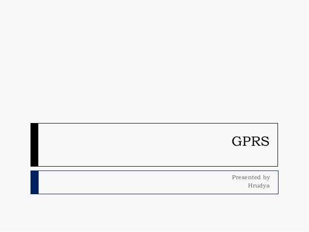 GPRS Presented by Hrudya