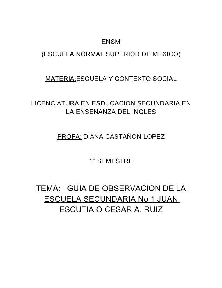 ENSM   (ESCUELA NORMAL SUPERIOR DE MEXICO)      MATERIA:ESCUELA Y CONTEXTO SOCIAL   LICENCIATURA EN ESDUCACION SECUNDARIA ...